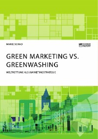 Cover Green Marketing vs. Greenwashing. Weltrettung als Marketingstrategie