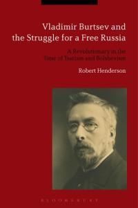 Cover Vladimir Burtsev and the Struggle for a Free Russia