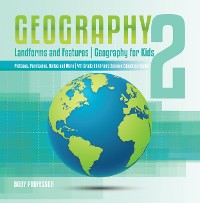 Cover Geography 2 - Landforms and Features | Geography for Kids - Plateaus, Peninsulas, Deltas and More | 4th Grade Children's Science Education books