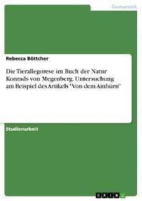 """Cover Die Tierallegorese im Buch der Natur Konrads von Megenberg. Untersuchung am Beispiel des Artikels """"Von dem Ainhürn"""""""