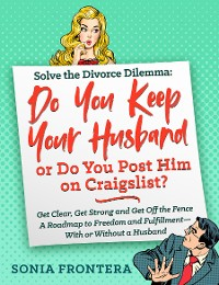 Cover Solve the Divorce Dilemma: Do You Keep Your Husband or Do You Post Him on Craigslist?