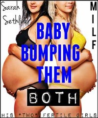 Cover Baby Bumping Them Both: His Two Fertile Girls