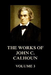 Cover The Works of John C. Calhoun Volume 3