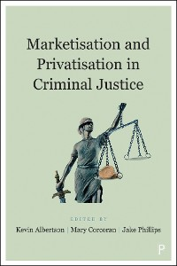 Cover Marketisation and Privatisation in Criminal Justice