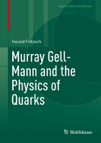 Cover Murray Gell-Mann and the Physics of Quarks