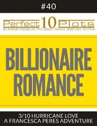 "Cover Perfect 10 Billionaire Romance Plots #40-3 ""HURRICANE LOVE – A FRANCESCA PERES ADVENTURE"""