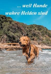 Cover ... weil Hunde wahre Helden sind