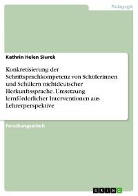 Cover Konkretisierung der Schriftsprachkompetenz von Schülerinnen und Schülern nichtdeutscher Herkunftssprache und Umsetzung lernförderlicher Interventionen aus Lehrerperspektive