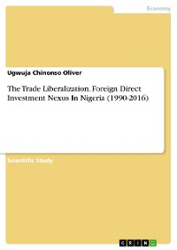 Cover The Trade Liberalization. Foreign Direct Investment Nexus In Nigeria (1990-2016)