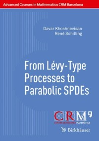 Cover From Levy-Type Processes to Parabolic SPDEs