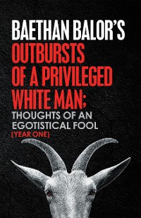 Cover Outbursts of a Privileged White Man