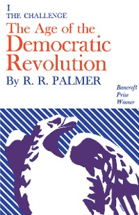 Cover Age of the Democratic Revolution: A Political History of Europe and America, 1760-1800, Volume 1