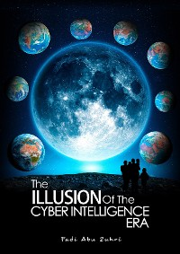 Cover THE ILLUSION OF THE CYBER INTELLIGENCE ERA