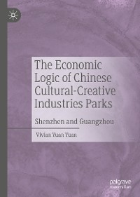 Cover The Economic Logic of Chinese Cultural-Creative Industries Parks