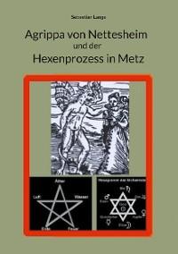 Cover Agrippa von Nettesheim und der Hexenprozess in Metz