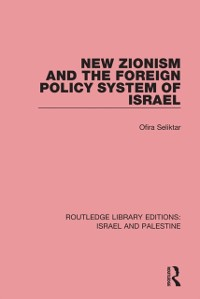 Cover New Zionism and the Foreign Policy System of Israel (RLE Israel and Palestine)