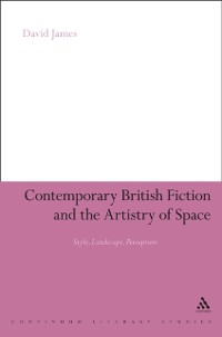 Cover Contemporary British Fiction and the Artistry of Space