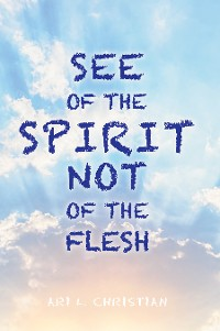 Cover See of the Spirit Not of the Flesh