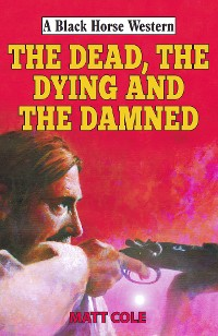 Cover The Dead, the Dying and the Damned