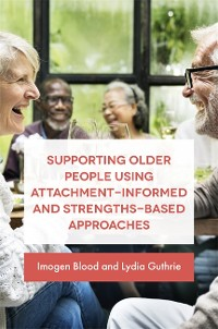 Cover Supporting Older People Using Attachment-Informed and Strengths-Based Approaches