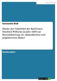 Cover Diente der Gildebrief des Kurfürsten Friedrich Wilhelm im Jahr 1669 zur Resozialisierung der altmarkischen und prignitzschen Bader?