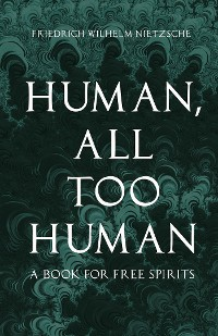 Cover Human, All Too Human - A Book for Free Spirits