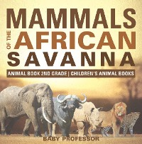 Cover Mammals of the African Savanna - Animal Book 2nd Grade | Children's Animal Books