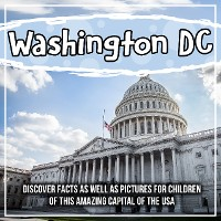 Cover Washington DC: Discover Facts As Well As Pictures For Children Of This Amazing Capital Of The USA