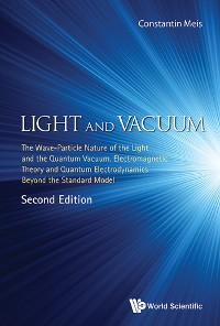 Cover Light And Vacuum: The Wave-particle Nature Of The Light And The Quantum Vacuum. Electromagnetic Theory And Quantum Electrodynamics Beyond The Standard Model (Second Edition)