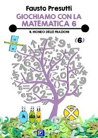 Cover Giochiamo con la Matematica 6