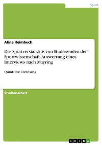 Cover Das Sportverständnis von Studierenden der Sportwissenschaft. Auswertung eines Interviews nach Mayring