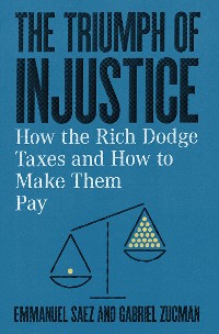 Cover The Triumph of Injustice: How the Rich Dodge Taxes and How to Make Them Pay