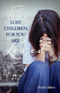 Cover Pray, Lost Children, for You Are Loved