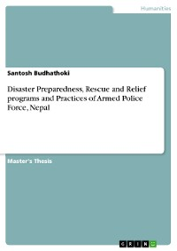 Cover Disaster Preparedness, Rescue and Relief programs and Practices of Armed Police Force, Nepal