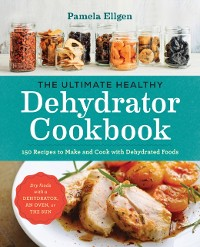Cover Ultimate Healthy Dehydrator Cookbook