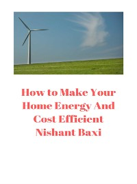 Cover How to Make Your Home Energy And  Cost Efficient