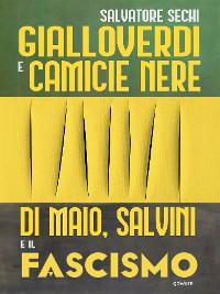 Cover Gialloverdi e camicie nere. Di Maio, Salvini e il fascismo