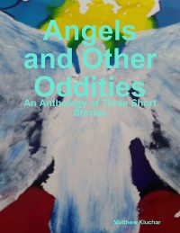 Cover Angels and Other Oddities: An Anthology of Three Short Stories