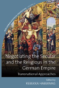 Cover Negotiating the Secular and the Religious in the German Empire
