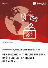Cover Der Umgang mit Reichsbürgern im öffentlichen Dienst in Bayern. Kontaktpunkte, Probleme und Handlungslücken