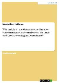Cover Wie prekär ist die ökonomische Situation von externen Plattformarbeitern im Click- und Crowdworking in Deutschland?