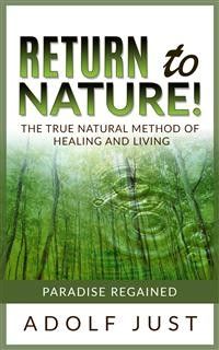 Cover Return to nature! The true natural method of healing and living