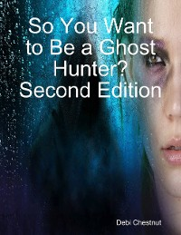 Cover So You Want to Be a Ghost Hunter? Second Edition