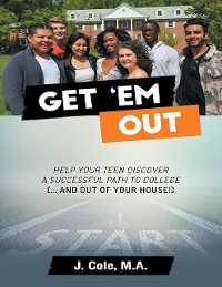 Cover Get 'Em Out: Help Your Teen Discover a Successful Path to College (... and Out of Your House!)