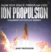 Cover How Our Space Program Uses Ion Propulsion | Children's Physics of Energy