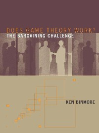 Cover Does Game Theory Work? the Bargaining Challenge