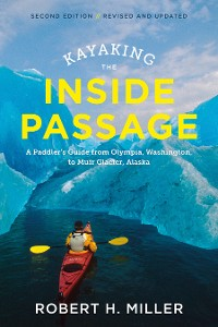 Cover Kayaking the Inside Passage: A Paddler's Guide from Puget Sound, Washington, to Glacier Bay, Alaska (Second Edition)