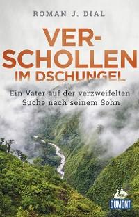 Cover DuMont Welt-Menschen-Reisen Verschollen im Dschungel
