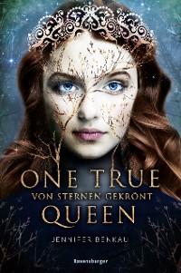 Cover One True Queen, Band 1: Von Sternen gekrönt
