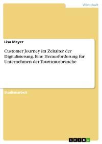 Cover Customer Journey im Zeitalter der Digitalisierung. Eine Herausforderung für Unternehmen der Tourismusbranche